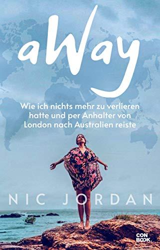 aWay: Wie ich nichts mehr zu verlieren hatte und per Anhalter von London nach Australien reiste